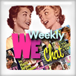 WE Weekley 06 A Very Special Edition of We Weekly Chat!